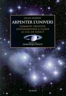ARPENTER L'UNIVERS, comment observer, photographier & filmer le ciel en direct