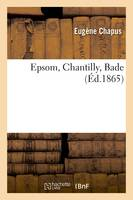 Epsom, Chantilly, Bade