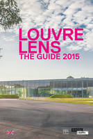 LOUVRE-LENS - THE GUIDE 2015 (ANGLAIS)