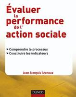 EVALUER LA PERFORMANCE DE L'ACTION SOCIALE, comprendre le processus, construire les indicateurs