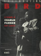 Celebrating Bird, Le triomphe de Charlie Parker