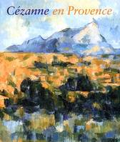 Catalogue d'exposition : Cézanne en Provence, [exposition], Washington, National gallery of art, 29 janvier-7 mai 2006, Aix-en-Provence, Musée Granet, 9 juin-17 septembre 2006