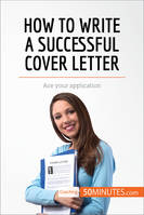 How to Write a Successful Cover Letter, Ace your application