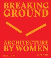 BREAKING GROUND - ARCHITECTURE BY WOMEN