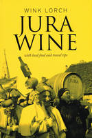 Jura Wine (Anglais), With local food and travel tips