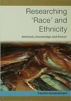 Researching 'Race' and Ethnicity, Methods, Knowledge and Power