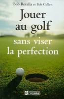 Jouer au golf sans viser la perfection