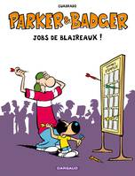Parker & Badger, PARKER ET BADGER : JOBS DE BLAIREAUX
