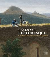 L'Alsace pittoresque : l'invention d'un paysage 1770 - 1870, l'invention d'un paysage, 1770-1870