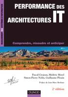 Performance des architectures IT - 2ème édition - Comprendre, résoudre et anticiper, Comprendre, résoudre et anticiper