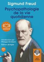 Psychopathologie de la vie quotidienne, Livre audio 1CD MP3 - 654 Mo - Edition abrégée - Introduction par Philippe Grimbert, psychanalyste