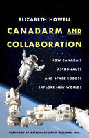 Canadarm and Collaboration, How Canada's Astronauts and Space Robots Explore New Worlds