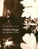 Victor Hugo, photographies de l'exil