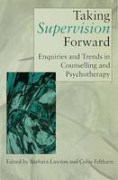 Taking Supervision Forward, Enquiries and Trends in Counselling and Psychotherapy