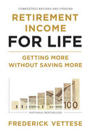 Retirement Income for Life, Getting More without Saving More (Second Edition)