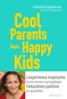 Cool Parents make happy kids, L'expérience inspirante d'une maman qui applique l'éducation positive au quotidien