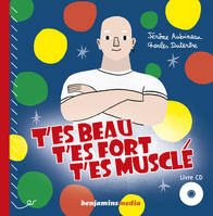 T'ES BEAU, T'ES FORT, T'ES MUSCLE (+CD)