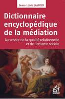 DICTIONNAIRE ENCYCLOPEDIQUE DE LA MEDIATION - MEDIATION PROFESSIONNELLE - INGENIERIE RELATIONNELLE