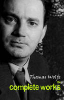 Thomas Wolfe: The Complete Works