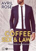 Coffee, Sex and Law, Ennemis ou amants ?