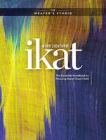 IKAT THE ESSENTIAL HANDBOOK TO WEAVING RESIST-DYED CLOTH /ANGLAIS