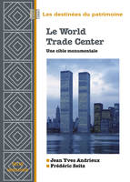 Le World Trade center / une cible monumentale, une cible monumentale