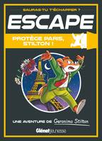 Escape ! Protège Paris, Stilton !, Une aventure de Geronimo Stilton