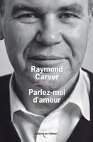 Oeuvres complètes / Raymond Carver, Oeuvres complètes Tome II : Parlez