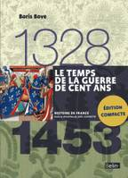 LE TEMPS DE LA GUERRE DE CENT ANS 1328-1453 VERSION COMPACTE