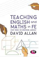 Teaching English and Maths in FE, What works for vocational learners?