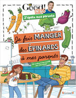 Dr Good ! Kids - J'épate mes parents - Je fais manger des épinards à mes parents