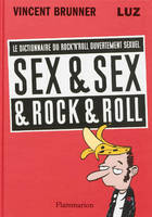 Sex & sex & rock & roll / le dictionnaire du rock'n'roll ouvertement sexuel, le dictionnaire du rock'n'roll ouvertement sexuel