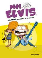 4, Moi, Elvis - Tome 4 - Superstar de la guitare