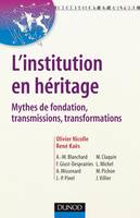 L'institution en héritage - Mythes de fondation, transmissions, transformations, mythes de fondation, transmissions, transformations