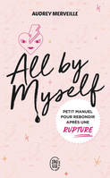 ALL BY MYSELF - PETIT MANUEL POUR REBONDIR APRES UNE RUPTURE