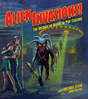 ALIEN INVASIONS! THE HISTORY OF ALIENS IN POP CULTURE /ANGLAIS