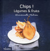 Chips ! Légumes et fruits, légumes & fruits