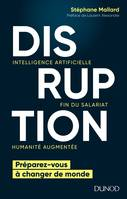 Disruption - Intelligence artificielle, fin du salariat, humanité augmentée, Intelligence artificielle, fin du salariat, humanité augmentée