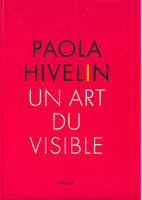 PAOLA HIVELIN. UN ART DU VISIBLE