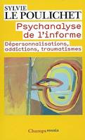 Psychanalyse de l'informe / dépersonnalisations, addictions, traumatismes, dépersonnalisations, addictions, traumatismes