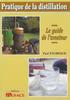 Pratique de la distillation, le guide de l'amateur