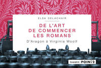 De l'art de commencer les romans / d'Aragon à Virginia Woolf, d'Aragon à Virginia Woolf