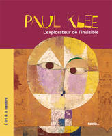 PAUL KLEE L'EXPLORATEUR DE L'INVISIBLE, l'explorateur de l'invisible...