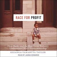 RACE FOR PROFIT : HOW BANKS AND THE REAL ESTATE INDUSTRY UNDERMINED BLACK HOMEOWNERSHIP