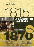 LA REVOLUTION INACHEVEE (1815 A 1870) VERSION COMPACTE