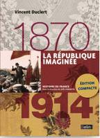 LA REPUBLIQUE IMAGINEE (1870-1914) VERSION COMPACTE