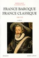 France baroque, France classique - Tome 1, 1589-1715
