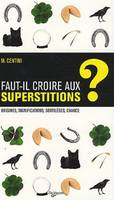 Les superstitions et la chance / origines, significations, interprétations, sortilèges...