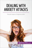 Dealing with Anxiety Attacks, Simple ways of staying calm