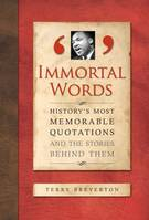 Immortal Words, History's Most Memorable Quotations and the Stories Behind Them